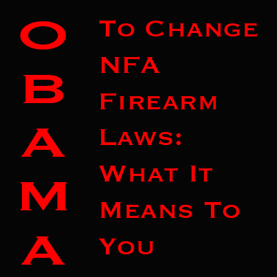 Obama/ATF proposed rule change: how it will affect your NFA trust